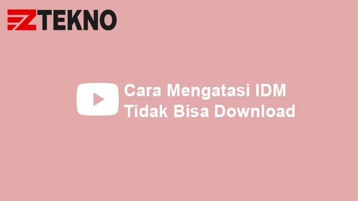 Cara Mengatasi IDM Tidak Bisa Download