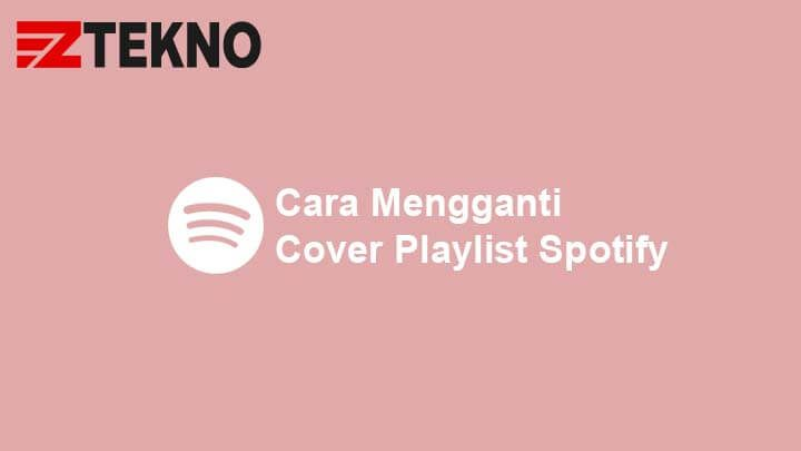 Cara Mengganti Cover Playlist Spotify