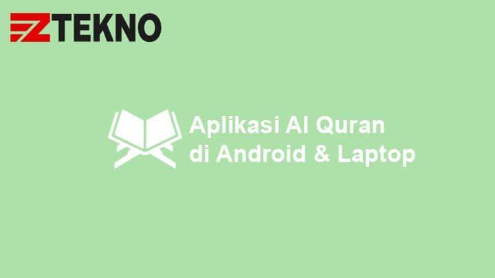 Aplikasi Al Quran untuk Android dan Laptop