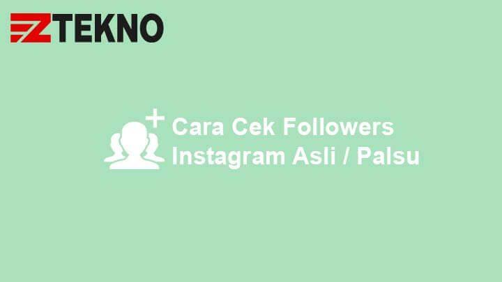 Cara Cek Followers Instagram Asli atau Palsu