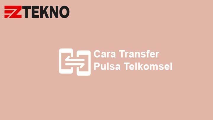 4 Cara Transfer Pulsa Telkomsel Terbaru Lengkap Gambar