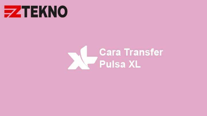 Cara Transfer Pulsa XL