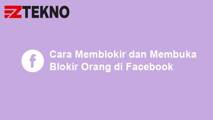 Cara Memblokir dan Membuka Blokir Orang di Facebook