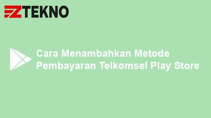 Cara Menambah Metode Pembayaran Telkomsel di Play Store