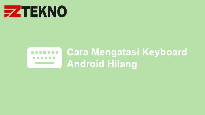 Cara Mengatasi Keyboard Android Hilang