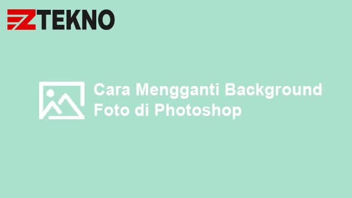 Cara Mengganti Background Foto Dengan Photoshop Gambar