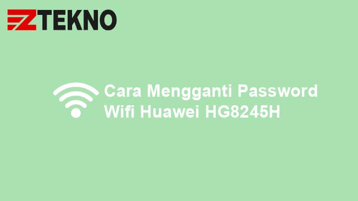 Cara Mengganti Password Wifi Huawei HG8245H