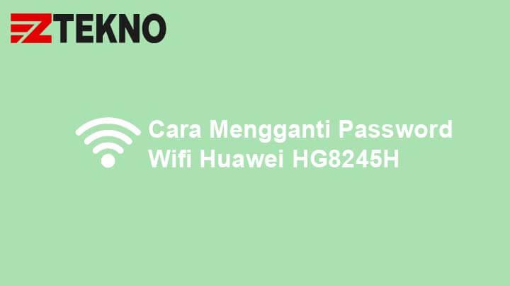 Cara Mengganti Password Wifi Huawei HG8245H