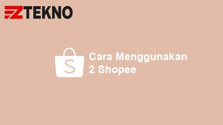 Cara Menggunakan 2 Shopee