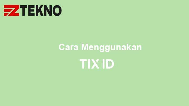 Cara Menggunakan TIX ID