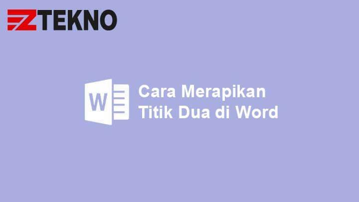 Cara Merapikan Titik Dua di Word