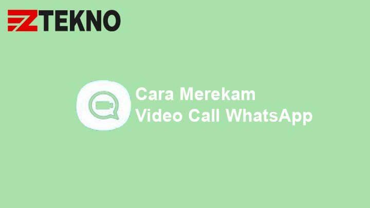 Cara Merekam Video Call WhatsApp