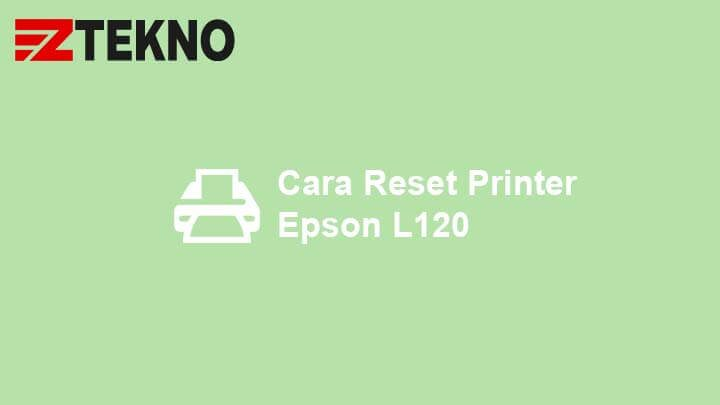 Cara Reset Printer Epson L120