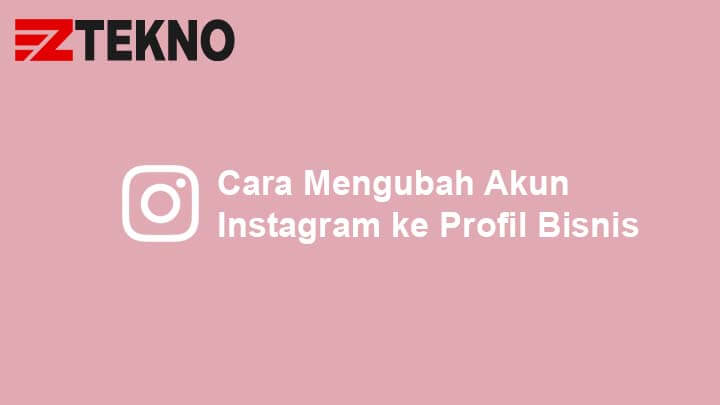 Cara Mengubah Akun Instagram ke Profil Bisnis