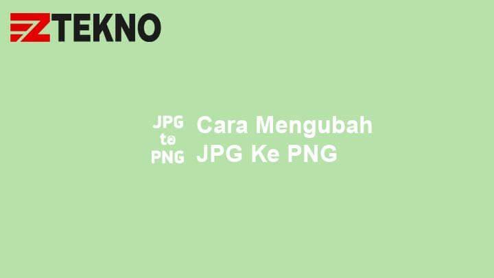 Cara Mengubah JPG Ke PNG