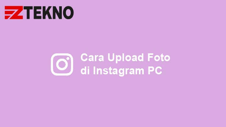 Cara Upload Foto di Instagram PC