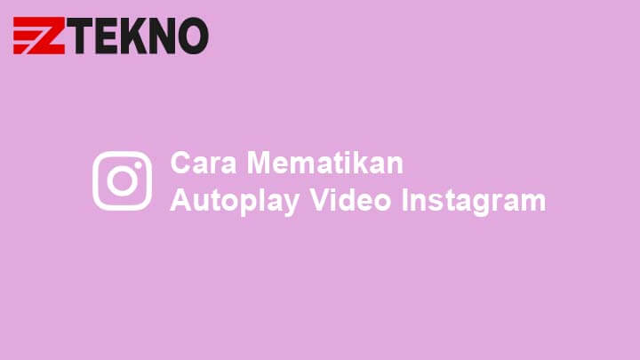 Cara Mematikan Autoplay Video Instagram