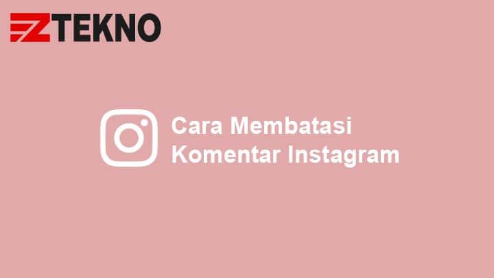 Cara Membatasi Komentar Instagram