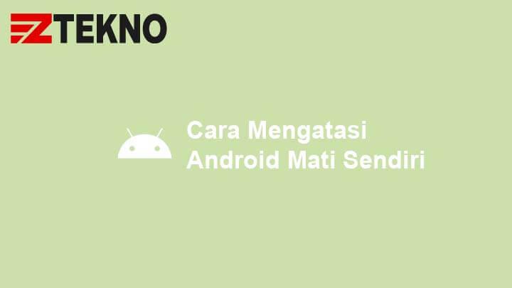 Cara Mengatasi Android Mati Sendiri