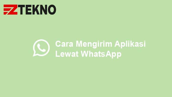 Cara Mengirim Aplikasi Lewat WhatsApp