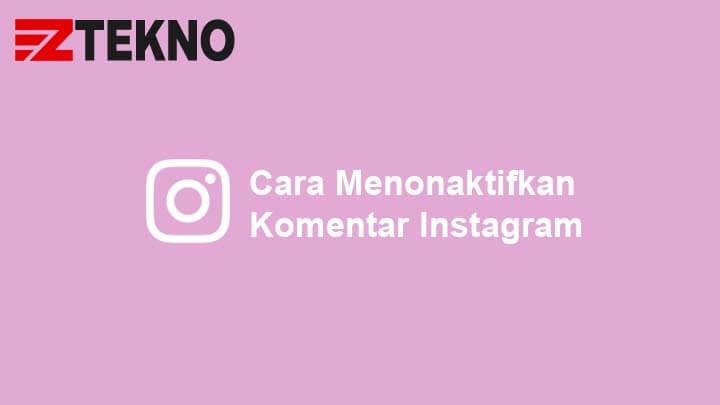 Cara Menonaktifkan Komentar Instagram
