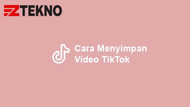 Cara Menyimpan Video TikTok