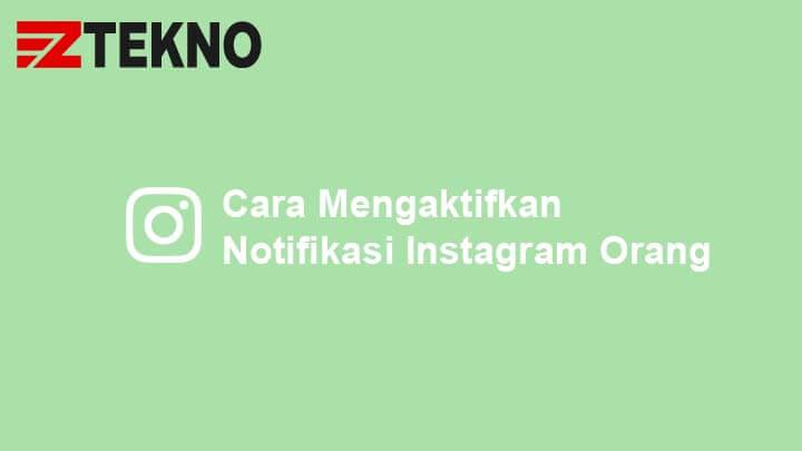 Cara Mengaktifkan Notifikasi Instagram Orang
