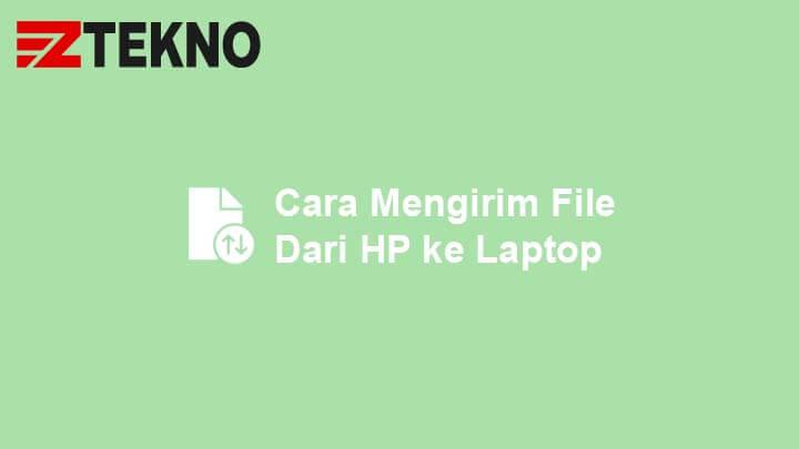 Cara Mengirim File dari HP ke Laptop