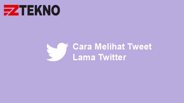 Cara Melihat Tweet Lama Twitter