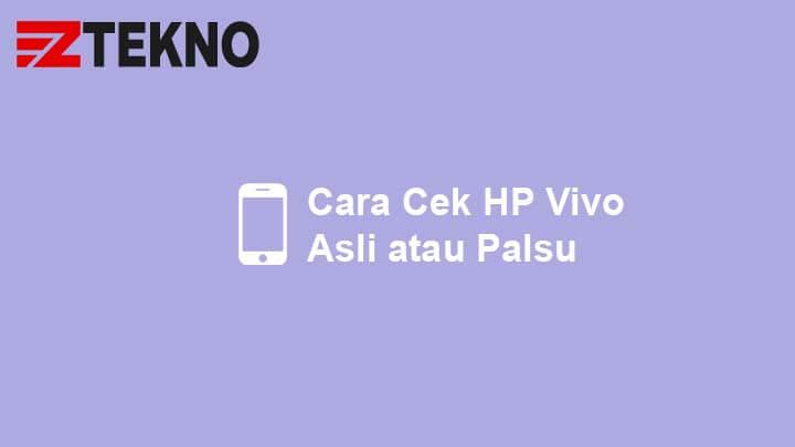 Cara Cek HP Vivo Asli atau Palsu