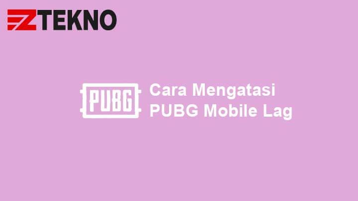 Cara Mengatasi PUBG Mobile Lag