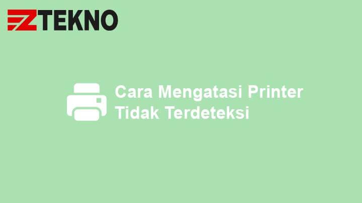Cara Mengatasi Printer Tidak Terdeteksi