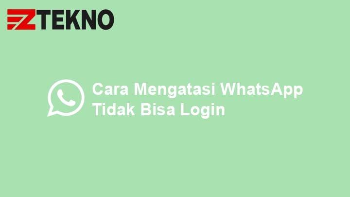 Cara Mengatasi WhatsApp Tidak Bisa Login