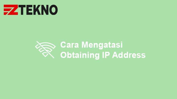 Cara Mengatasi Obtaining IP Address